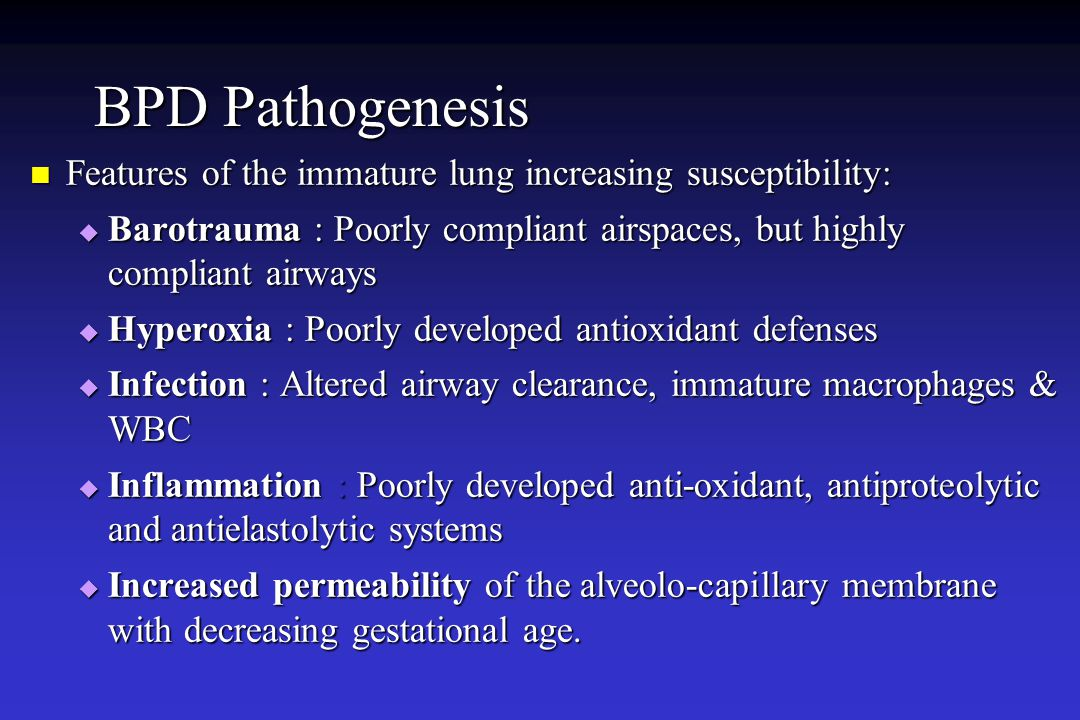BPD Pathogenesis Features of the immature lung increasing susceptibility: Barotrauma : Poorly compliant airspaces, but highly compliant airways.