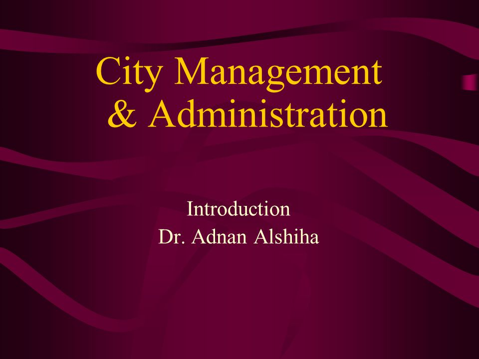 City Management & Administration Introduction Dr. Adnan Alshiha