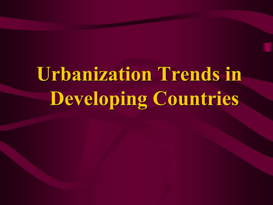 Urbanization Trends in Developing Countries