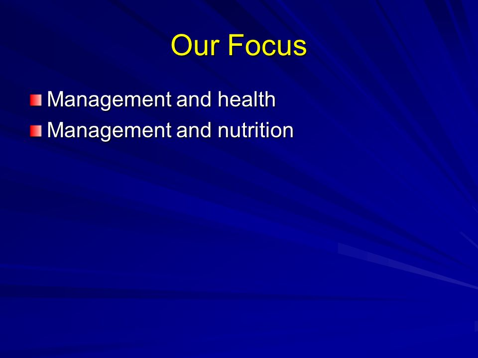 Our Focus Management and health Management and nutrition