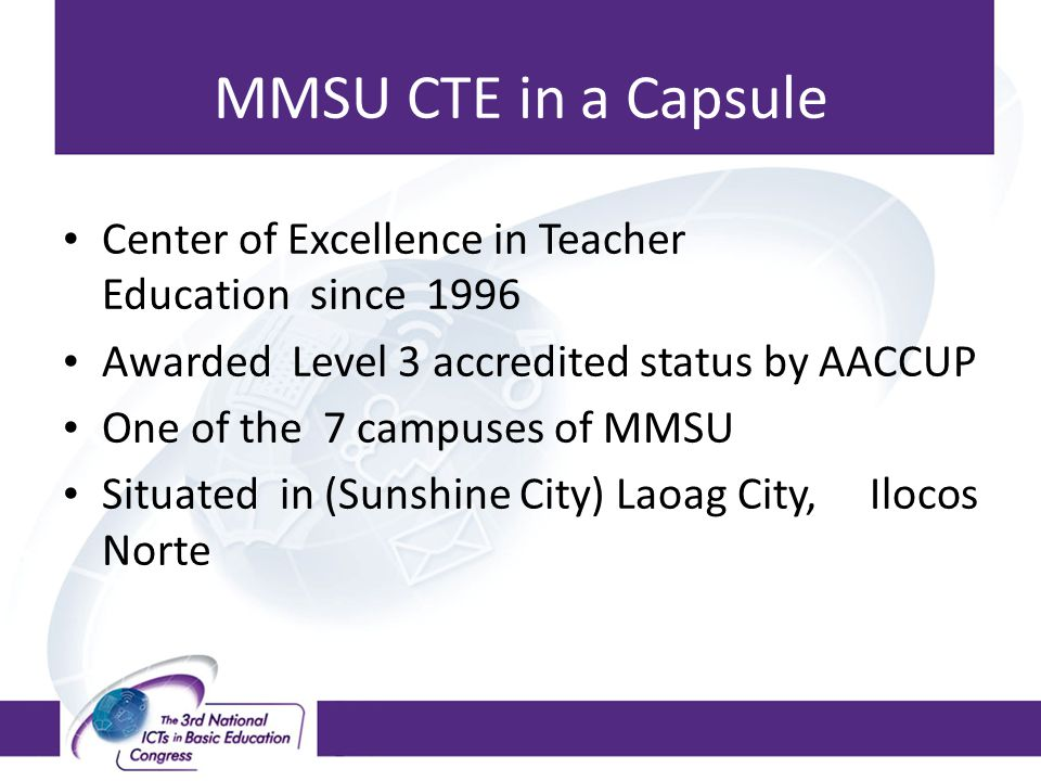MMSU CTE in a Capsule Center of Excellence in Teacher Education since 1996. Awarded Level 3 accredited status by AACCUP.
