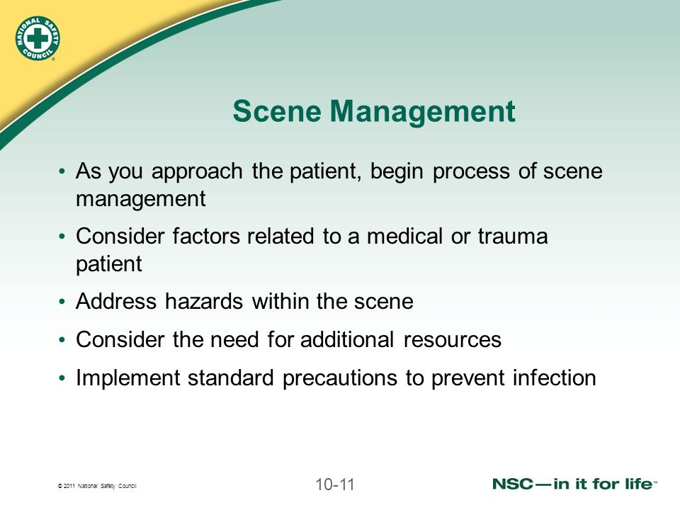 Scene Management As you approach the patient, begin process of scene management. Consider factors related to a medical or trauma patient.