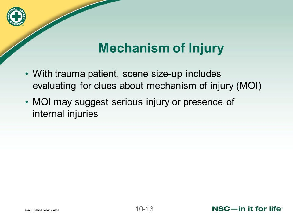 Mechanism of Injury With trauma patient, scene size-up includes evaluating for clues about mechanism of injury (MOI)