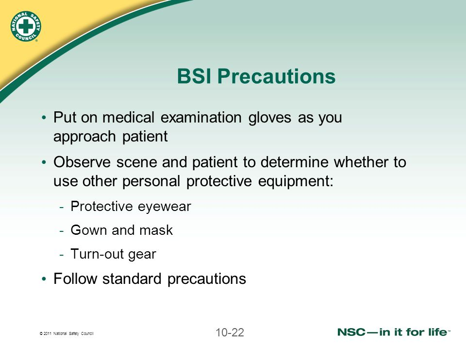 BSI Precautions Put on medical examination gloves as you approach patient.