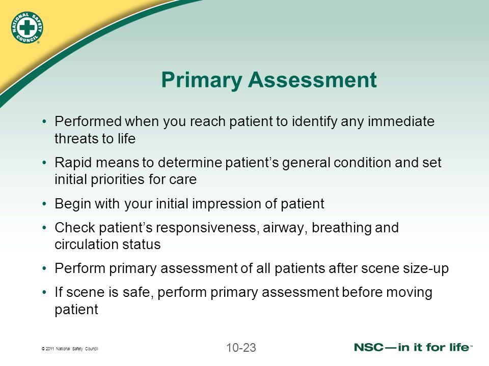 Primary Assessment Performed when you reach patient to identify any immediate threats to life.