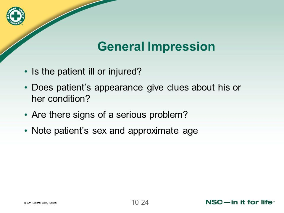 General Impression Is the patient ill or injured