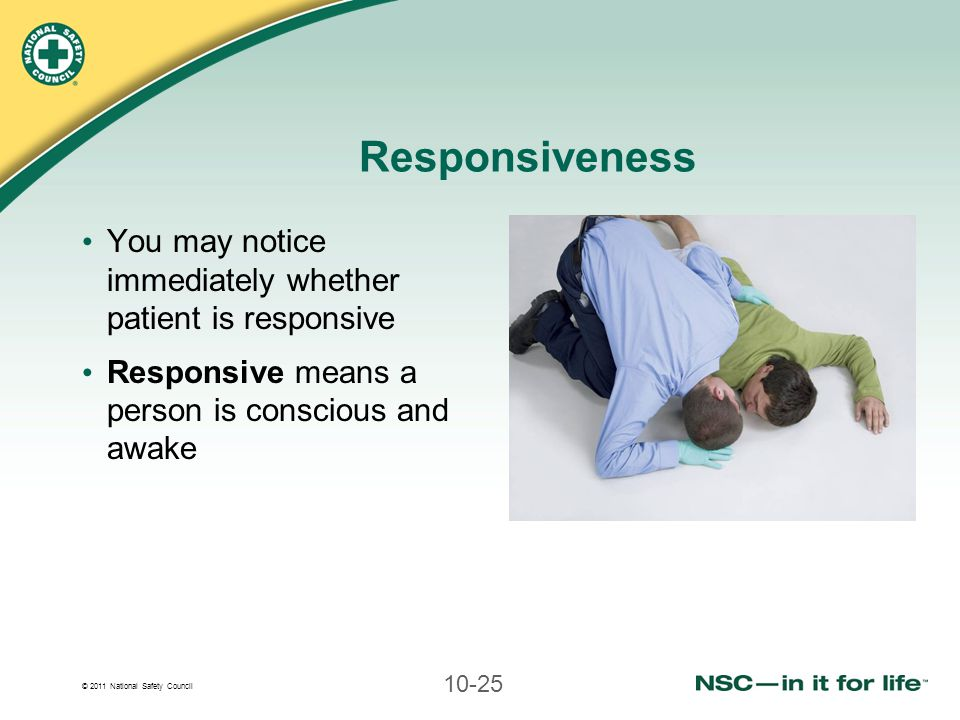 Responsiveness You may notice immediately whether patient is responsive.