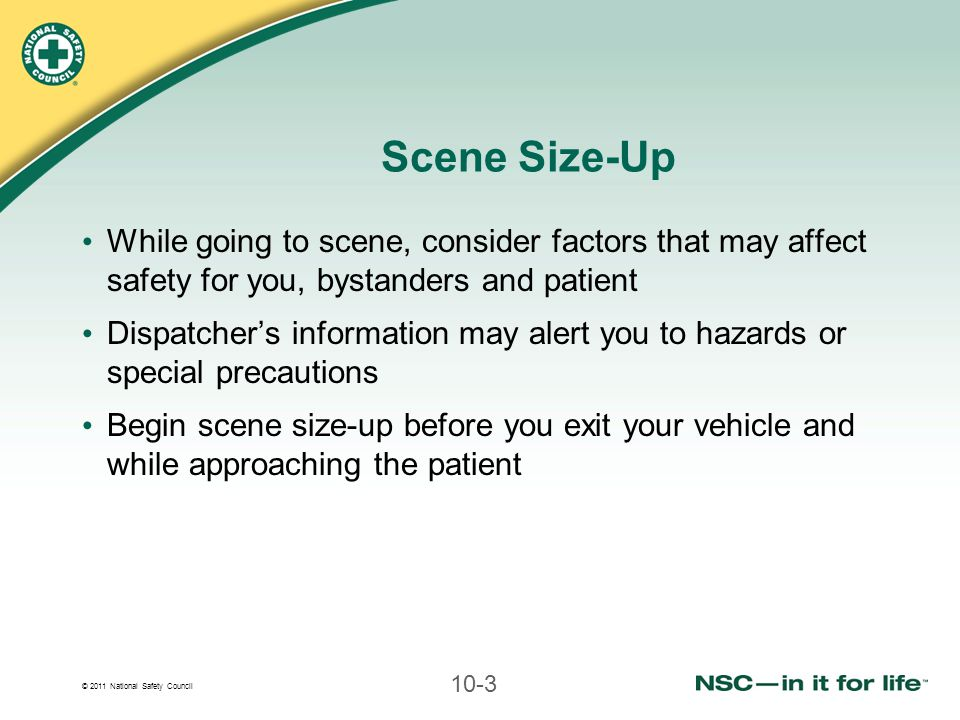 Scene Size-Up While going to scene, consider factors that may affect safety for you, bystanders and patient.