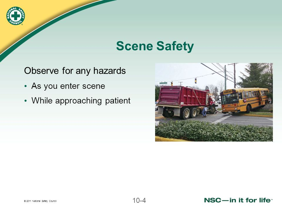 Scene Safety Observe for any hazards As you enter scene