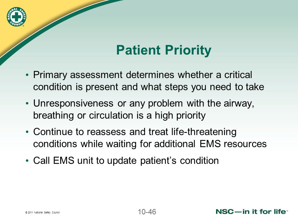 Patient Priority Primary assessment determines whether a critical condition is present and what steps you need to take.
