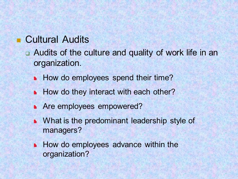 Cultural Audits Audits of the culture and quality of work life in an organization. How do employees spend their time