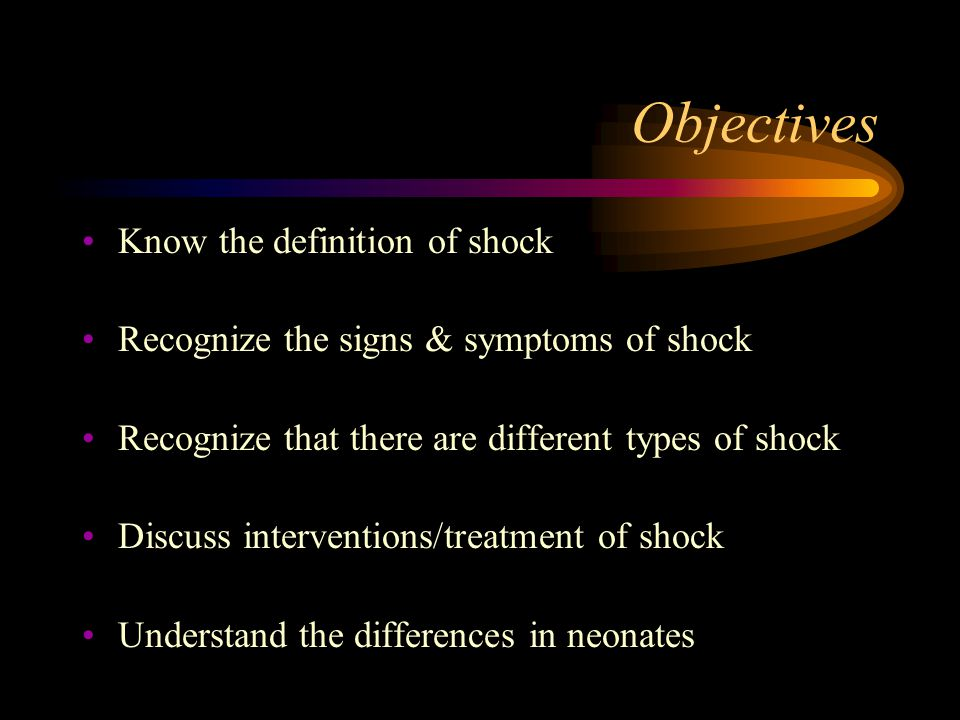 Objectives Know the definition of shock