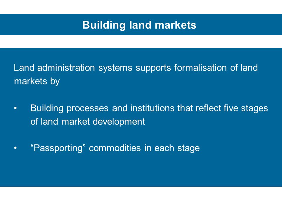 Building land markets Land administration systems supports formalisation of land markets by.