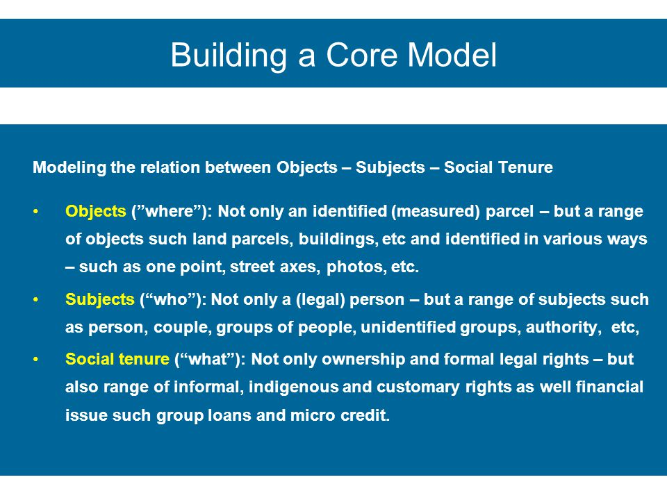 Building a Core Model Modeling the relation between Objects – Subjects – Social Tenure.