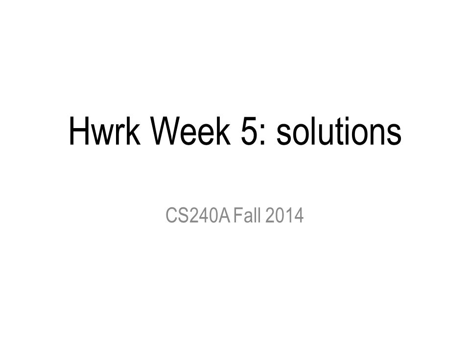 Hwrk Week 5: solutions CS240A Fall 2014