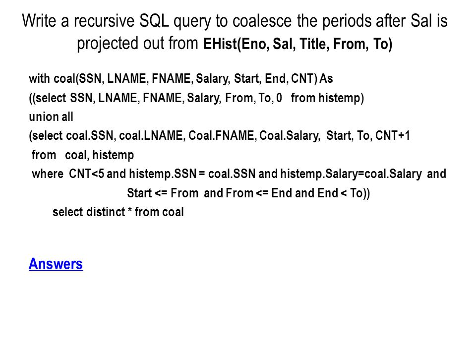 Write a recursive SQL query to coalesce the periods after Sal is projected out from EHist(Eno, Sal, Title, From, To)