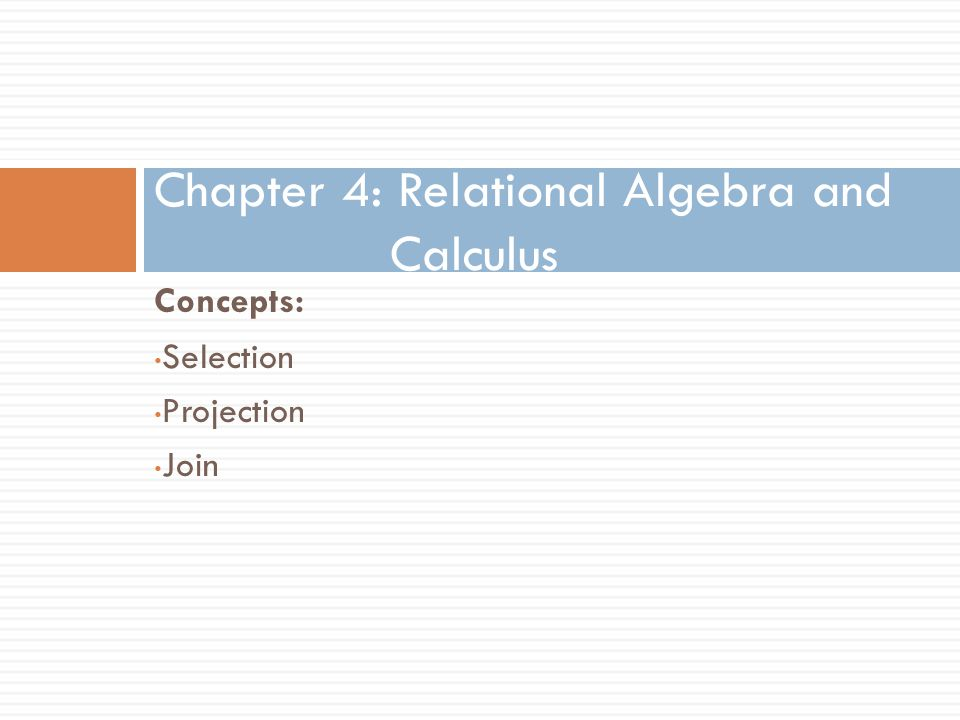 Chapter 4: Relational Algebra and Calculus
