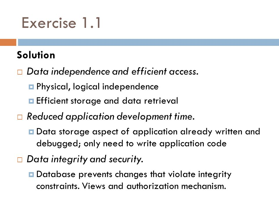 Exercise 1.1 Solution Data independence and efficient access.