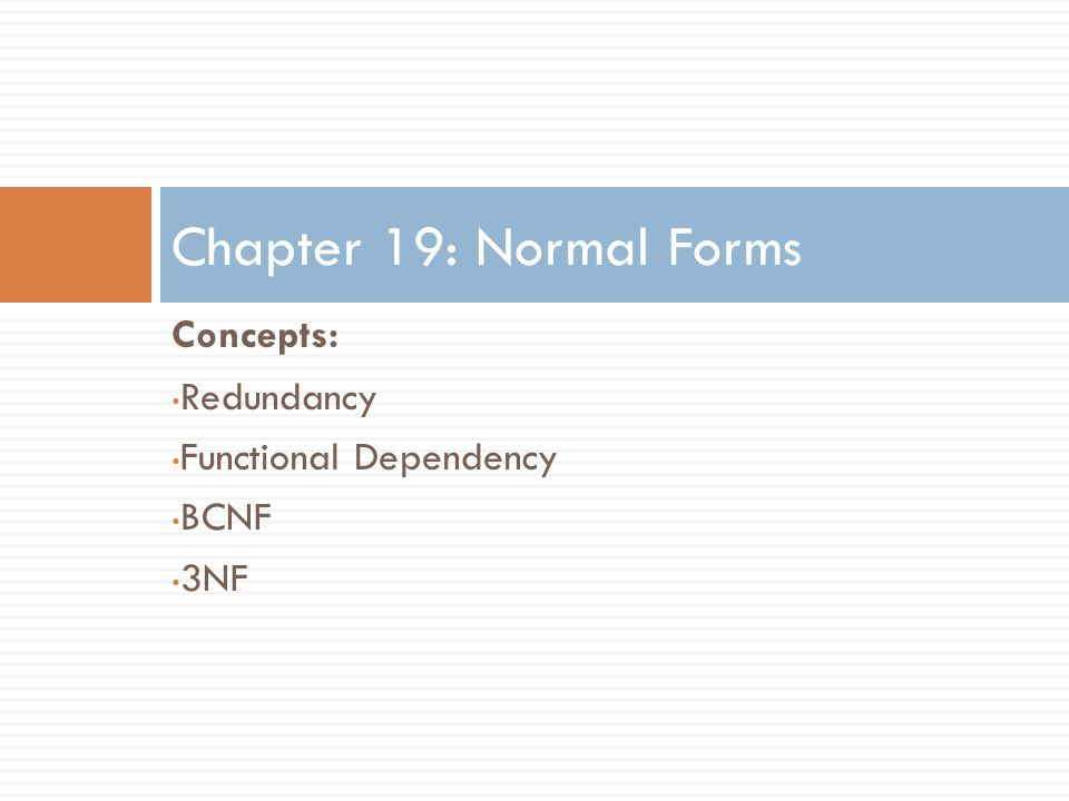 Chapter 19: Normal Forms Concepts: Redundancy Functional Dependency