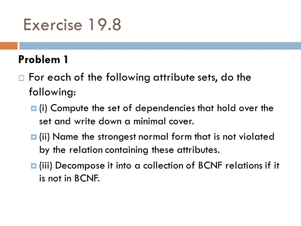 Exercise 19.8 Problem 1. For each of the following attribute sets, do the following: