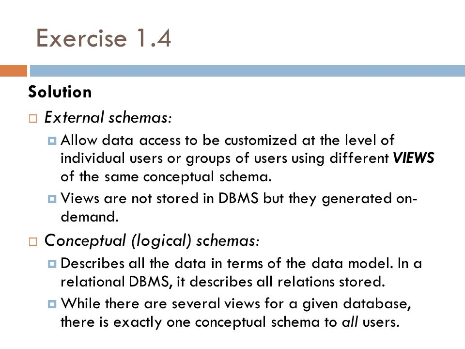 Exercise 1.4 Solution External schemas: Conceptual (logical) schemas: