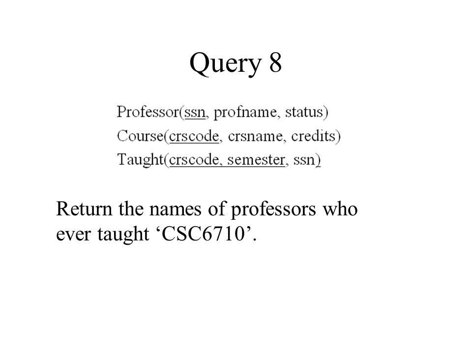 Query 8 Return the names of professors who ever taught 'CSC6710'.