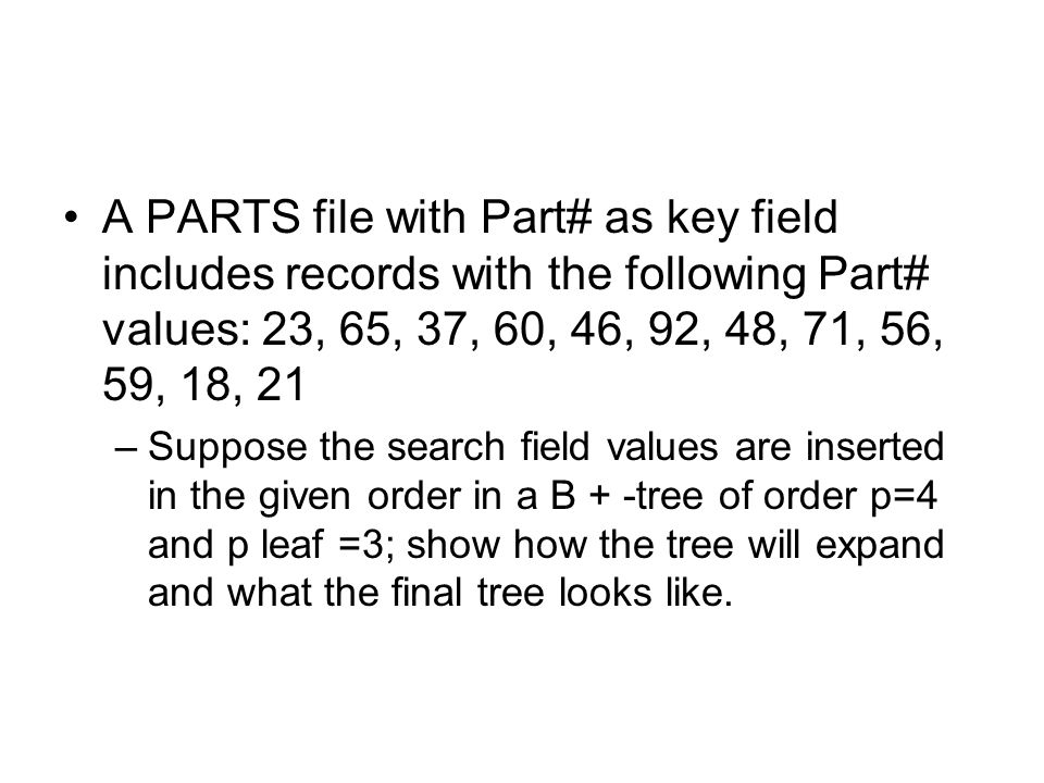 A PARTS file with Part# as key field includes records with the following Part# values: 23, 65, 37, 60, 46, 92, 48, 71, 56, 59, 18, 21