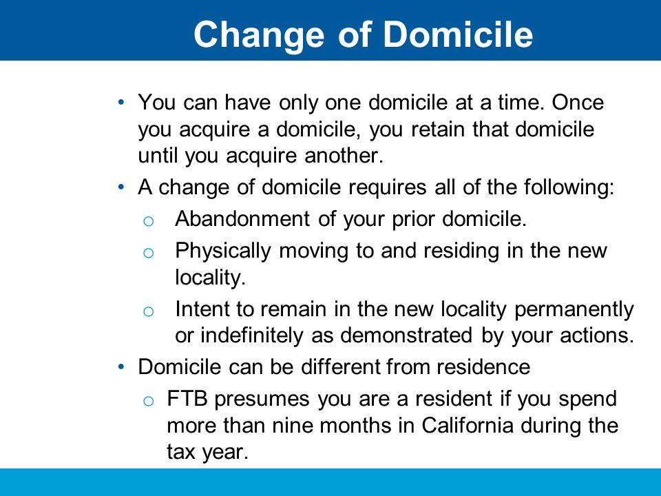 Change of Domicile You can have only one domicile at a time. Once you acquire a domicile, you retain that domicile until you acquire another.
