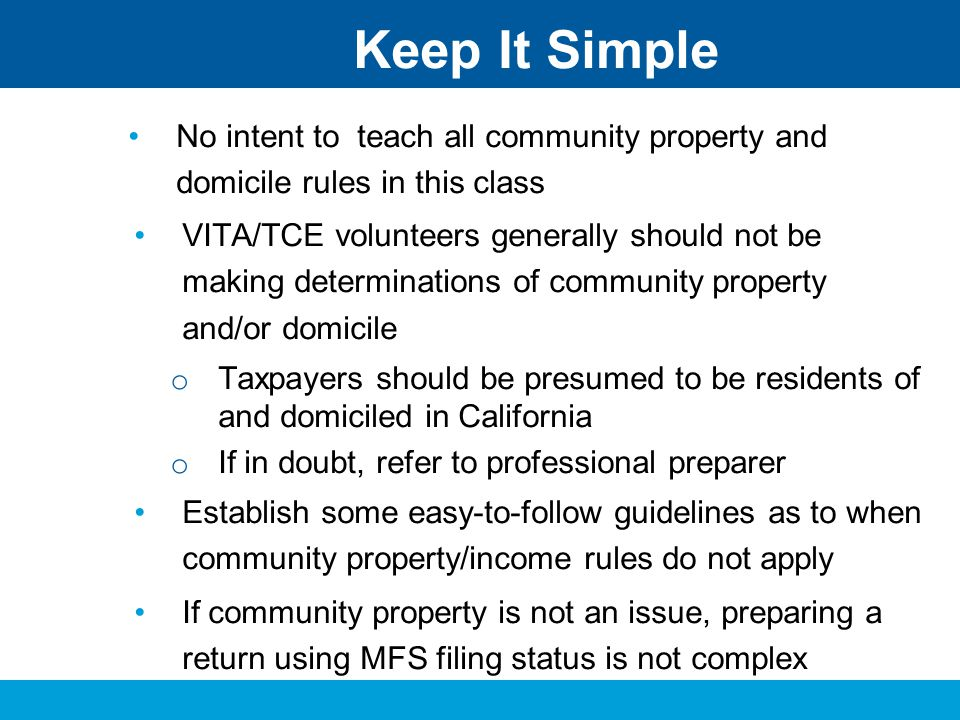 Keep It Simple No intent to teach all community property and domicile rules in this class.