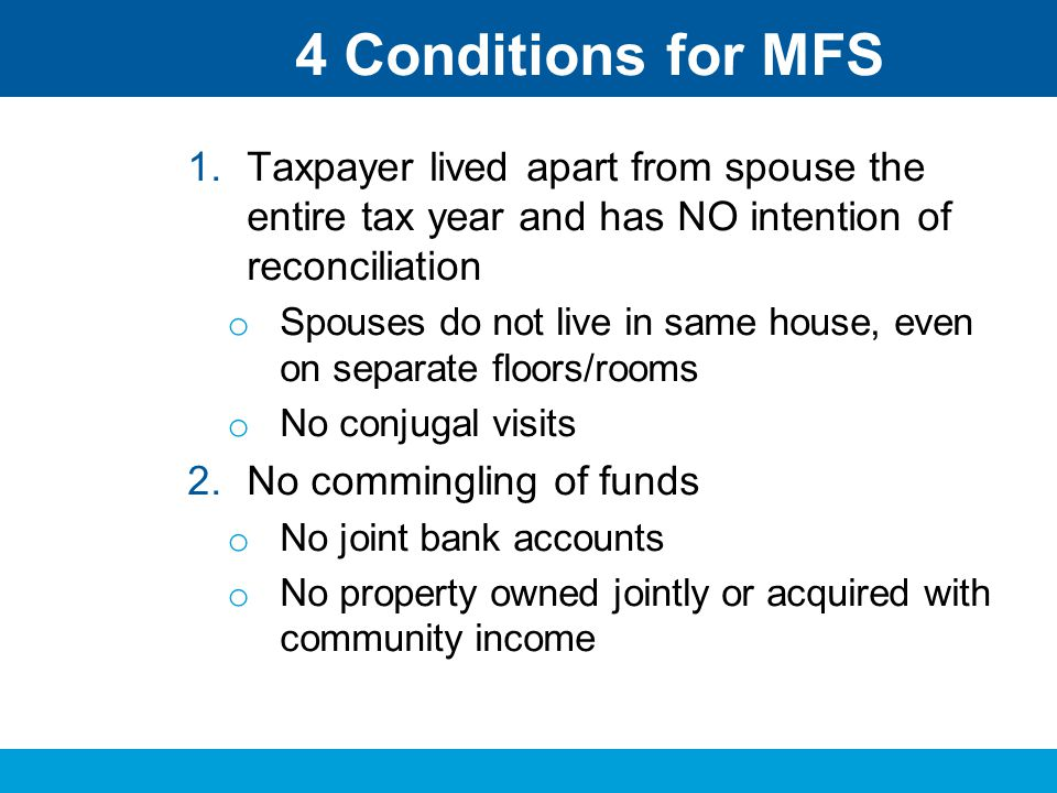 4 Conditions for MFS Taxpayer lived apart from spouse the entire tax year and has NO intention of reconciliation.