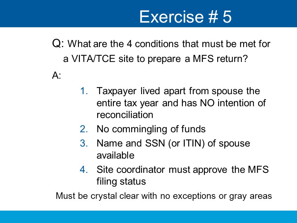 Exercise # 5 Q: What are the 4 conditions that must be met for a VITA/TCE site to prepare a MFS return