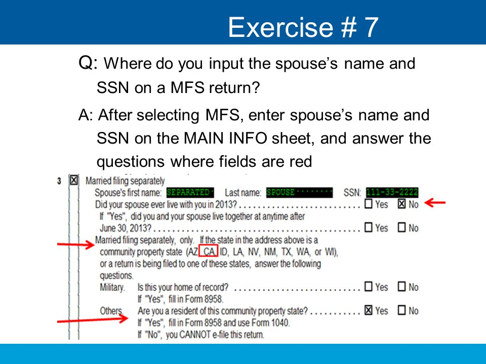 Exercise # 7 Q: Where do you input the spouse's name and SSN on a MFS return
