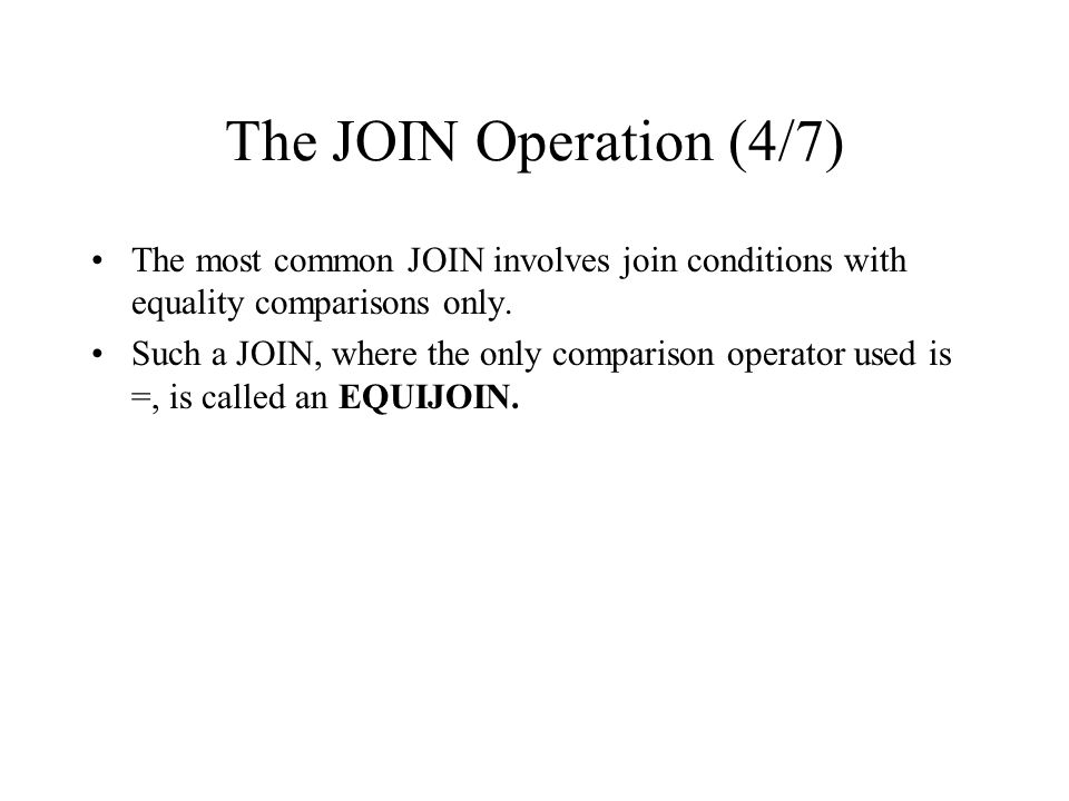 The JOIN Operation (4/7) The most common JOIN involves join conditions with equality comparisons only.