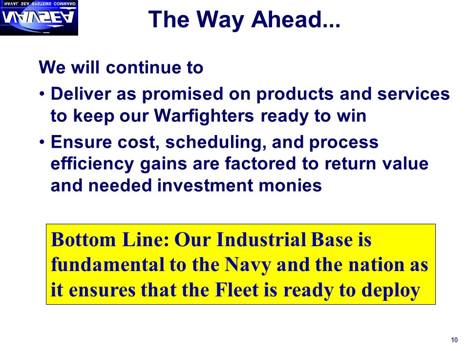 The Way Ahead... We will continue to. Deliver as promised on products and services to keep our Warfighters ready to win.