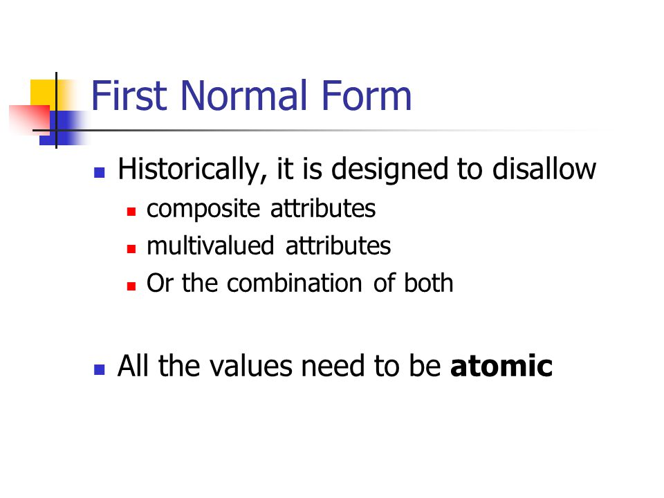 First Normal Form Historically, it is designed to disallow