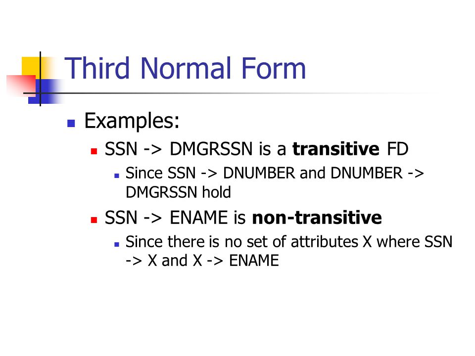 Third Normal Form Examples: SSN -> DMGRSSN is a transitive FD