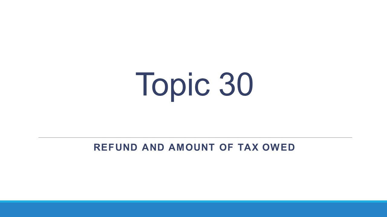 Refund and Amount of Tax Owed