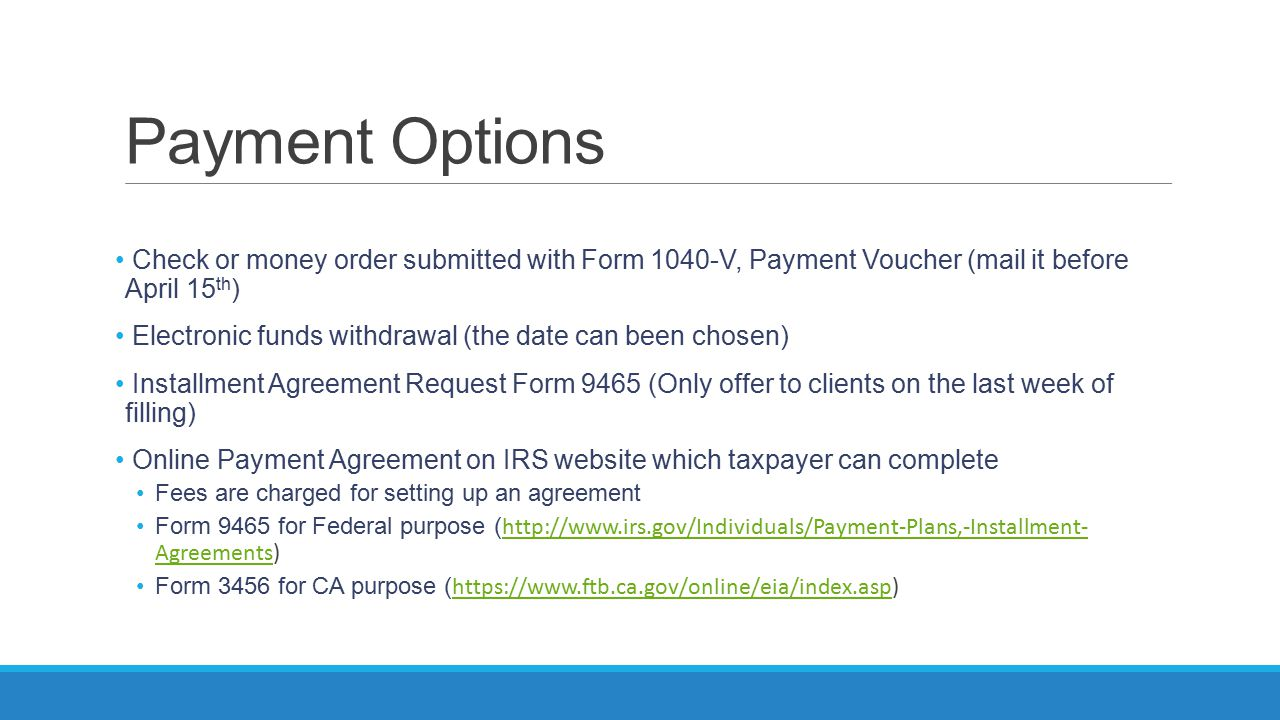 Payment Options Check or money order submitted with Form 1040-V, Payment Voucher (mail it before April 15th)
