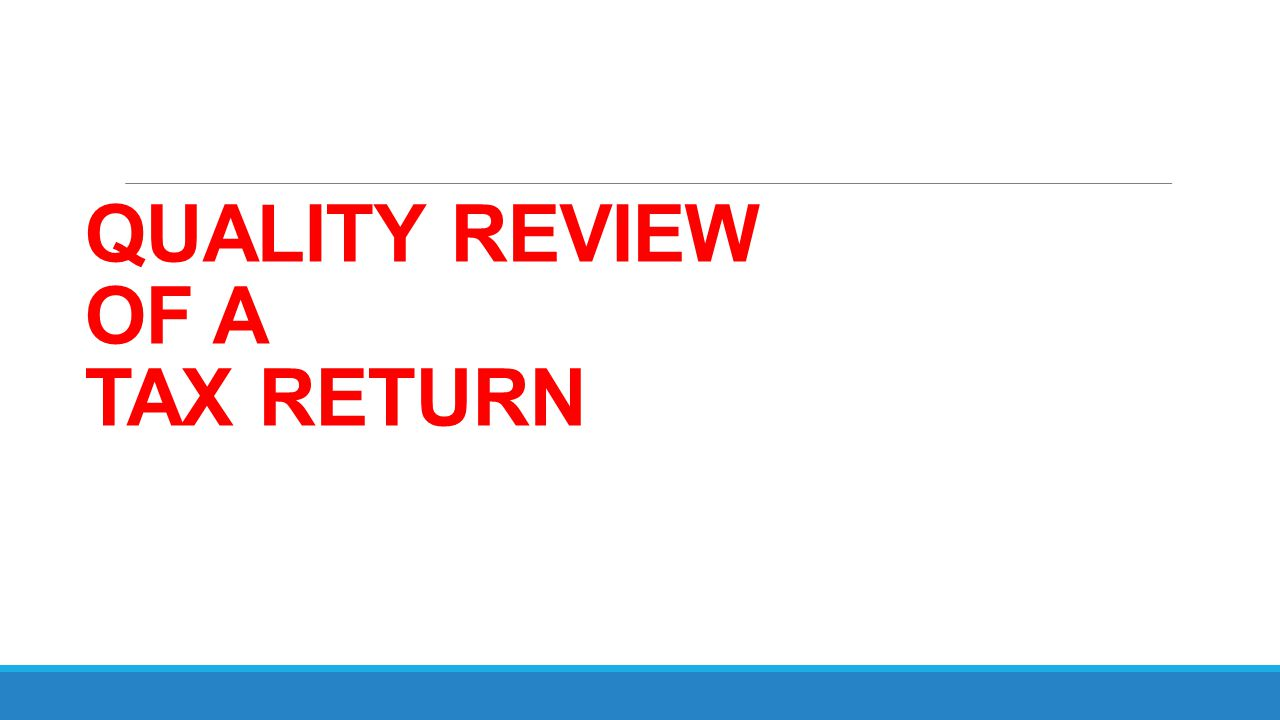 QUALITY REVIEW OF A TAX RETURN