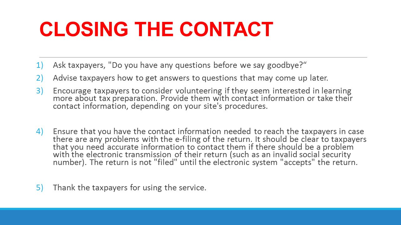 CLOSING THE CONTACT Ask taxpayers, Do you have any questions before we say goodbye