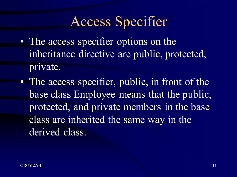 Access Specifier The access specifier options on the inheritance directive are public, protected, private.