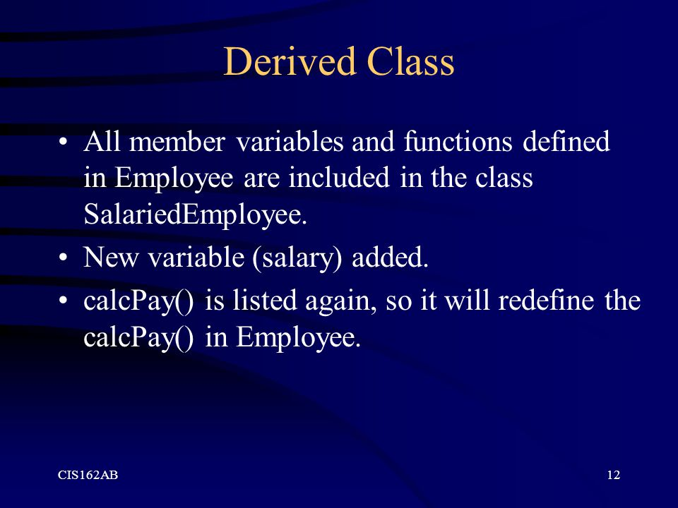 Derived Class All member variables and functions defined in Employee are included in the class SalariedEmployee.