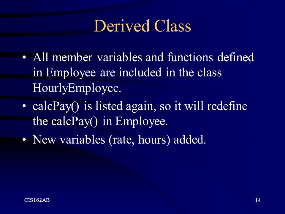 Derived Class All member variables and functions defined in Employee are included in the class HourlyEmployee.