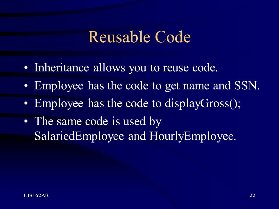 Reusable Code Inheritance allows you to reuse code.