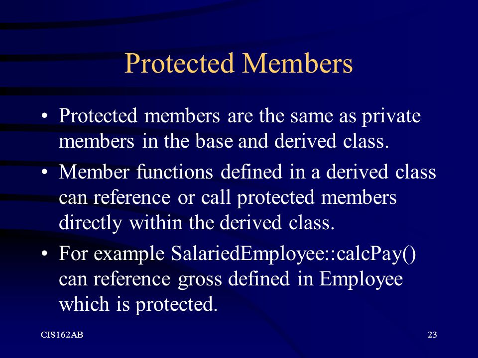 Protected Members Protected members are the same as private members in the base and derived class.