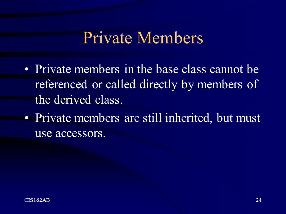 Private Members Private members in the base class cannot be referenced or called directly by members of the derived class.