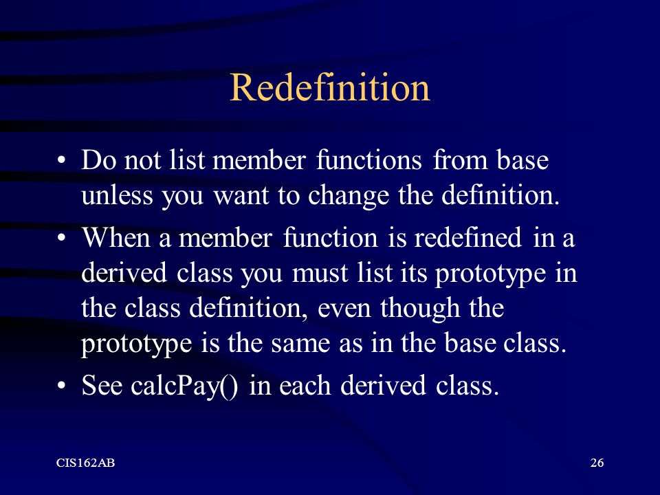 Redefinition Do not list member functions from base unless you want to change the definition.