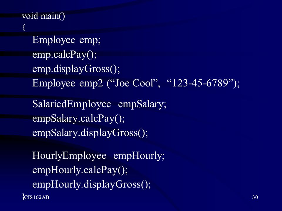Employee emp2 ( Joe Cool , 123-45-6789 ); SalariedEmployee empSalary;
