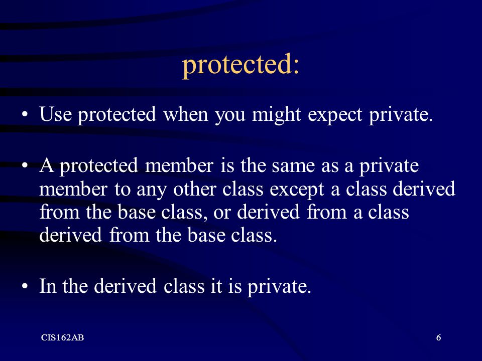 protected: Use protected when you might expect private.