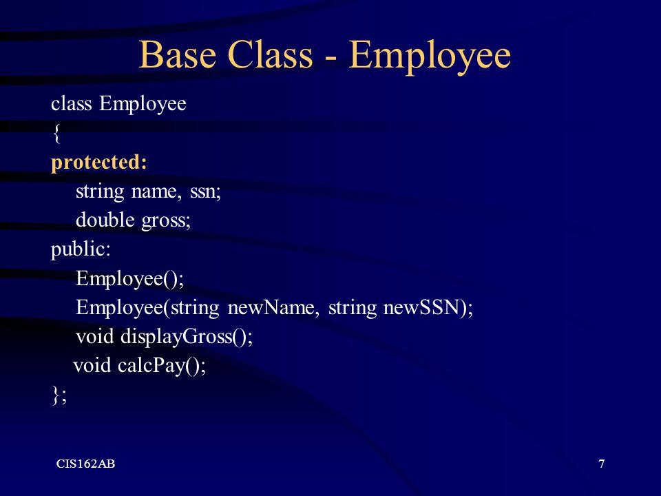 Base Class - Employee class Employee { protected: string name, ssn;